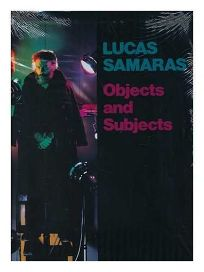 Lucas Samaras--Objects and Subjects