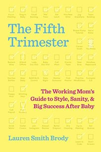 The Fifth Trimester: The Working Mom's Guide to Style