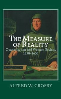 The Measure of Reality: Quantification and Western Society