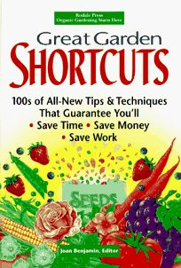 Great Garden Shortcuts: 100s of All-New Tips and Techniques That Guarantee Youll Save Time