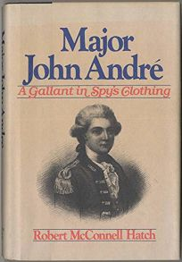 Major John Andre: A Gallant in Spys Clothing