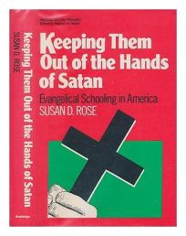 Keeping Them Out of the Hands of Satan: Evangelical Schooling in America