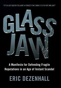 Glass Jaw: A Manifesto for Defending Fragile Reputations in the Age of Instant Scandal