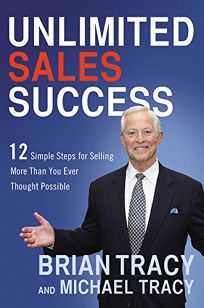 Unlimited Sales Success: 12 Simple Steps for Selling More Than You Ever Thought Possible%E2%80%A8
