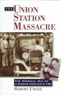The Union Station Massacre: The Making of J. Edgar Hoovers FBI