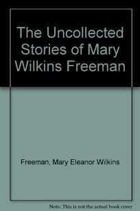 The Uncollected Stories of Mary Wilkins Freeman