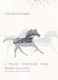 A Train Through Time: A Life