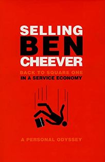 SELLING BEN CHEEVER: Back to Square One in a Service Economy