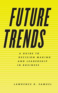 Future Trends: A Guide to Decision Making and Leadership in Business