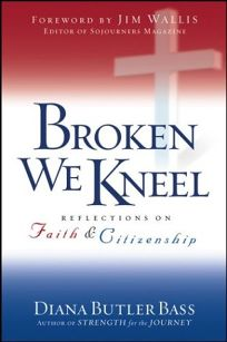BROKEN WE KNEEL: Reflections on Faith and Citizenship