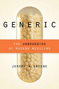 Generic: The Unbranding of Modern Medicine