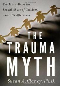 The Trauma Myth: The Truth about the Sexual Abuse of Children--And Its Aftermath