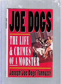 Joe Dogs: The Life and Crimes of a Mobster