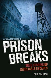 The Mammoth Book of Prison Breaks: True Stories of Incredible Escapes