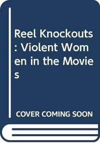 Reel Knockouts: Violent Women in the Movies