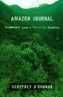 Amazon Journal: 0dispatches from a Vanishing Frontier