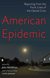 American Epidemic: Reporting from the Front Lines of the Opioid Crisis