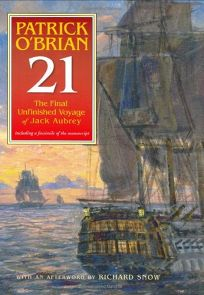 21: The Unfinished Twenty-First Novel in the Aubrey/Maturin Series
