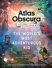 The 'Atlas Obscura' Explorer's Guide for the World's Most Adventurous Kid