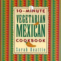 30 Minute Vegetarian Mexican Cookbook