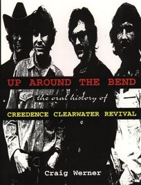 Up Around the Bend: The Oral History of Creedence Clearwater Revival