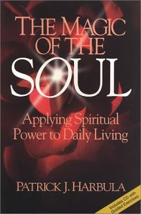 THE MAGIC OF THE SOUL: Applying Spiritual Power to Daily Living
