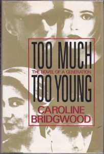 Too Much Too Young: The Novel of a Generation