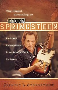 The Gospel According to Bruce Springsteen: Rock and Redemption