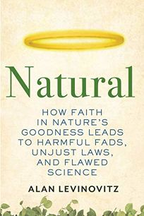 Natural: How Faith in Nature's Goodness Leads to Harmful Fads