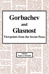 Gorbachev and Glasnost: Viewpoints from the Soviet Press