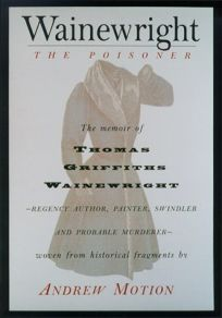 Wainewright the Poisoner: The Confession of Thomas Griffiths Wainewright--Regency Author