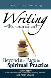 Writing—The Sacred Art: Beyond the Page to Spiritual Practice