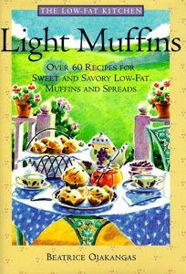 Light Muffins: Over 60 Recipes for Sweet and Savory Low-Fat Muffins and Spreads