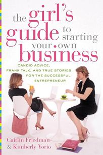 THE GIRLS GUIDE TO STARTING YOUR OWN BUSINESS: Candid Advice
