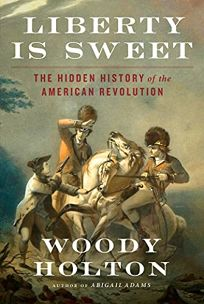 Liberty Is Sweet: The Hidden History of the American Revolution