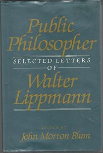 Public Philosopher: Selected Letters of Walter Lippmann