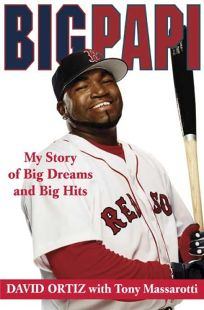 Big Papi: My Story of Big Dreams and Big Hits