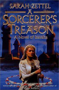 A SORCERERS TREASON: A Novel of Isavalta