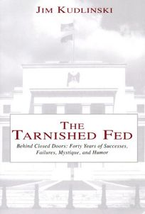 The Tarnished Fed: Behind Closed Doors: Forty Years of Successes