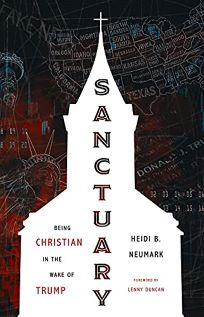Religion Book Review: Sanctuary: Being Christian in the Wake of Trump by Heidi Neumark. Eerdmans, $24.99 (192p) ISBN 978-0-8028-7839-7