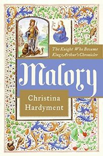 Malory: The Knight Who Became King Arthurs Chronicler
