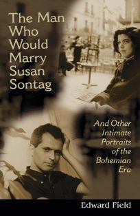 The Man Who Would Marry Susan Sontag: And Other Intimate Portraits of the Bohemian Era
