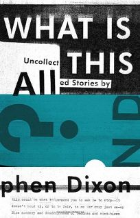 What Is All This: Uncollected Stories