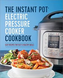 The Instant Potr Electric Pressure Cooker Cookbook: Easy Recipes for Fast & Healthy Meals