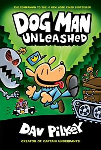 Dog Man Unleashed Dog Man #2: From the Creator of Captain Underpants