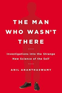 The Man Who Wasnt There: Investigations into the Strange New Science of the Self