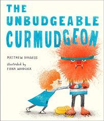 Children's Book Review: The Unbudgeable Curmudgeon by Matthew Burgess, illus. by Fiona Woodcock. Knopf, $17.99 (32p) ISBN 978-0-399-55662-3