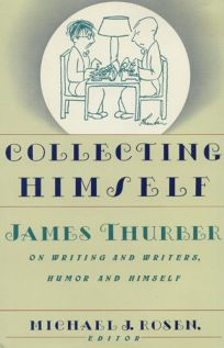 Collecting Himself: James Thurber on Writing and Writers