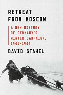 Retreat from Moscow: A New History of Germany's Winter Campaign