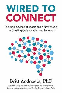 Wired to Connect: The Brain Science of Teams and a New Model for Creating Collaboration and Inclusion